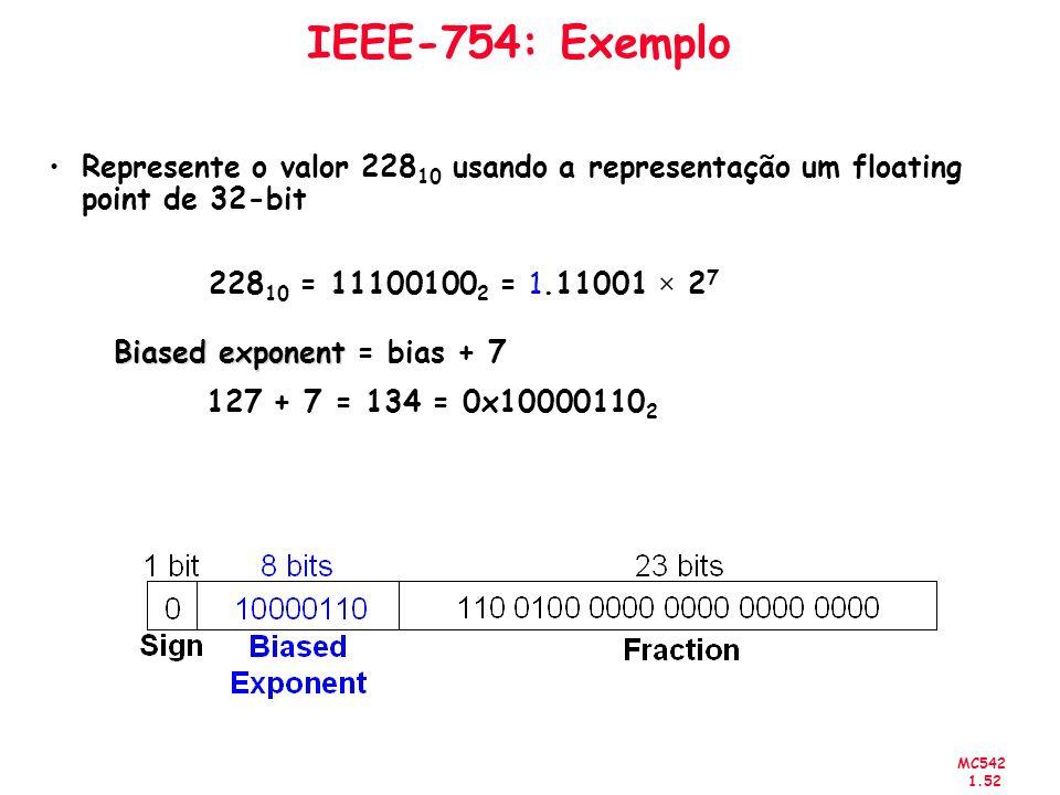 IEEE-754: Exemplo Represente o valor 22810 usando a representação um floating point de 32-bit. 22810 = 111001002 = 1.11001 × 27.
