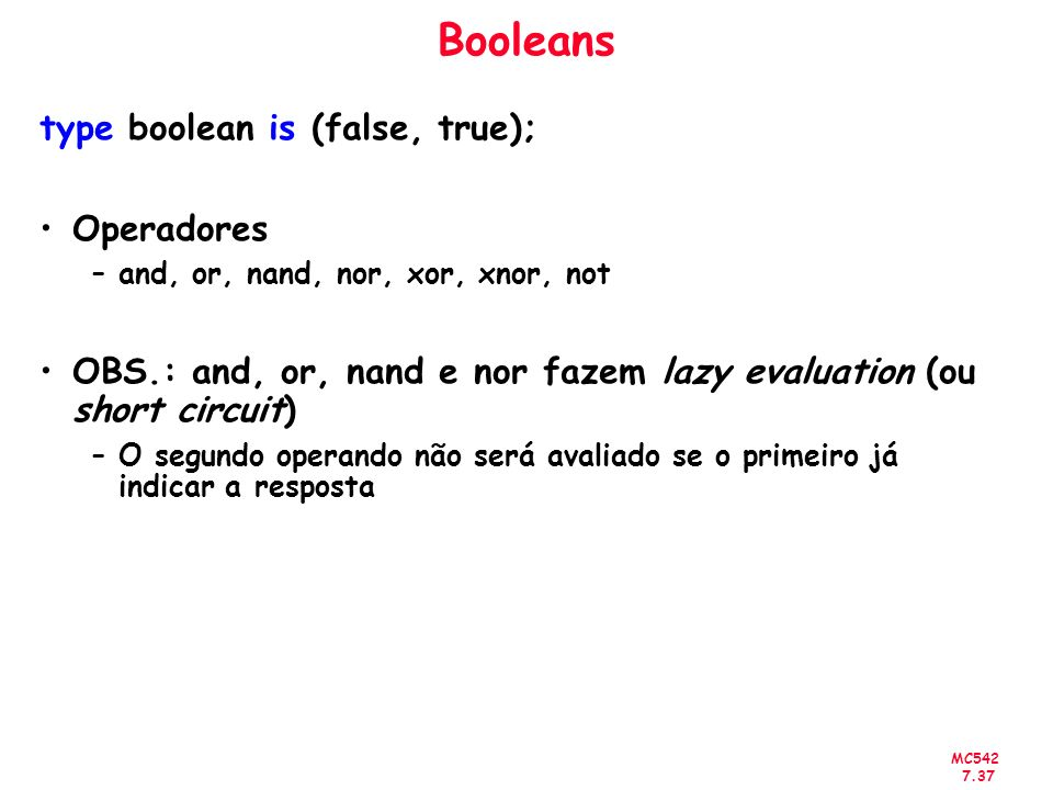Booleans type boolean is (false, true); Operadores