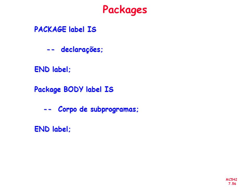 Packages PACKAGE label IS -- declarações; END label;