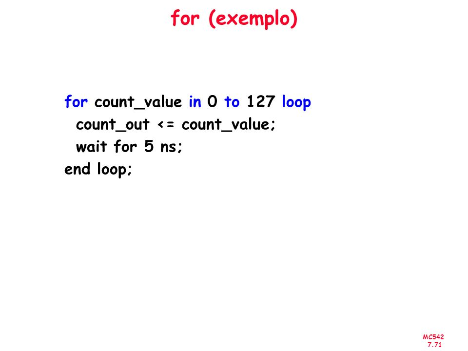 for (exemplo) for count_value in 0 to 127 loop