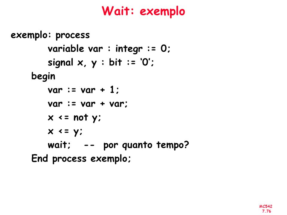 Wait: exemplo exemplo: process variable var : integr := 0;