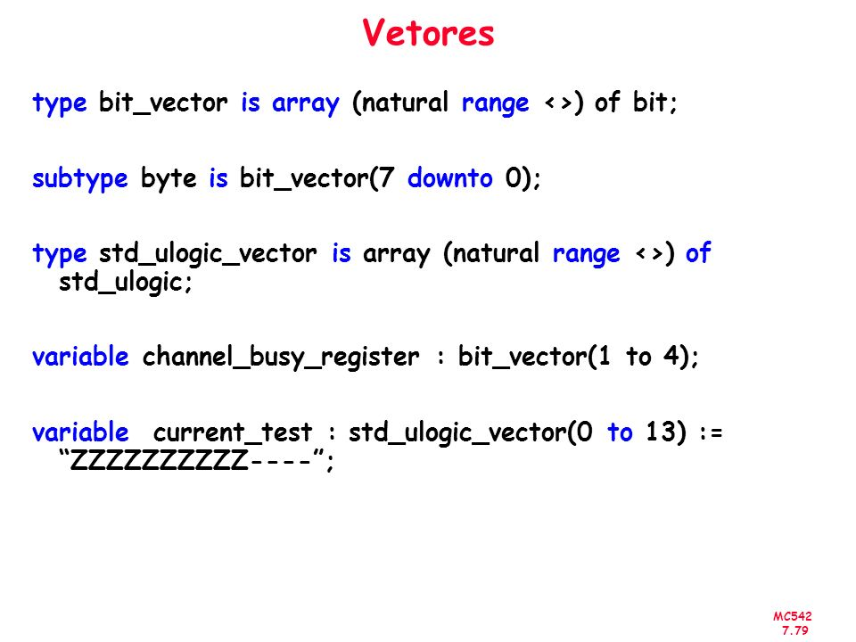 Vetores type bit_vector is array (natural range <>) of bit;