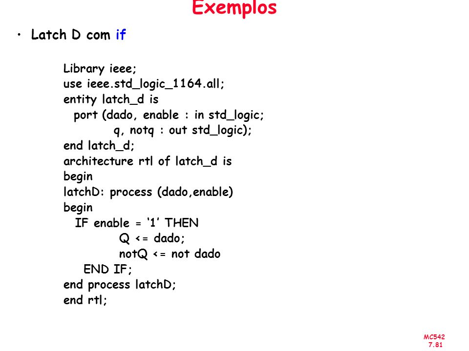 Exemplos Latch D com if Library ieee; use ieee.std_logic_1164.all;