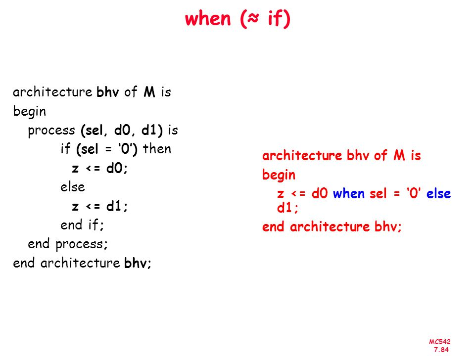 when (≈ if) architecture bhv of M is begin process (sel, d0, d1) is