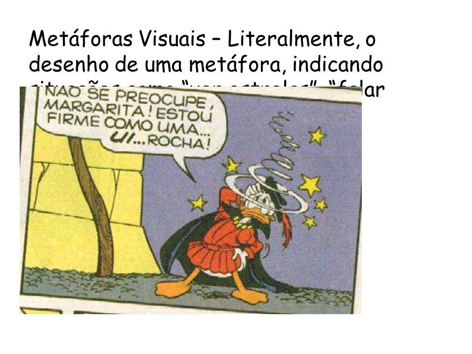 Metáforas Visuais – Literalmente, o desenho de uma metáfora, indicando situações como ver estrelas , falar cobras e lagartos etc.