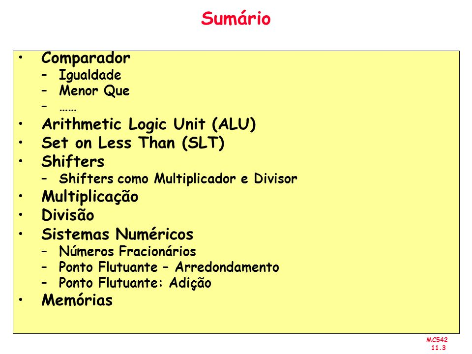 Sumário Comparador Arithmetic Logic Unit (ALU) Set on Less Than (SLT)