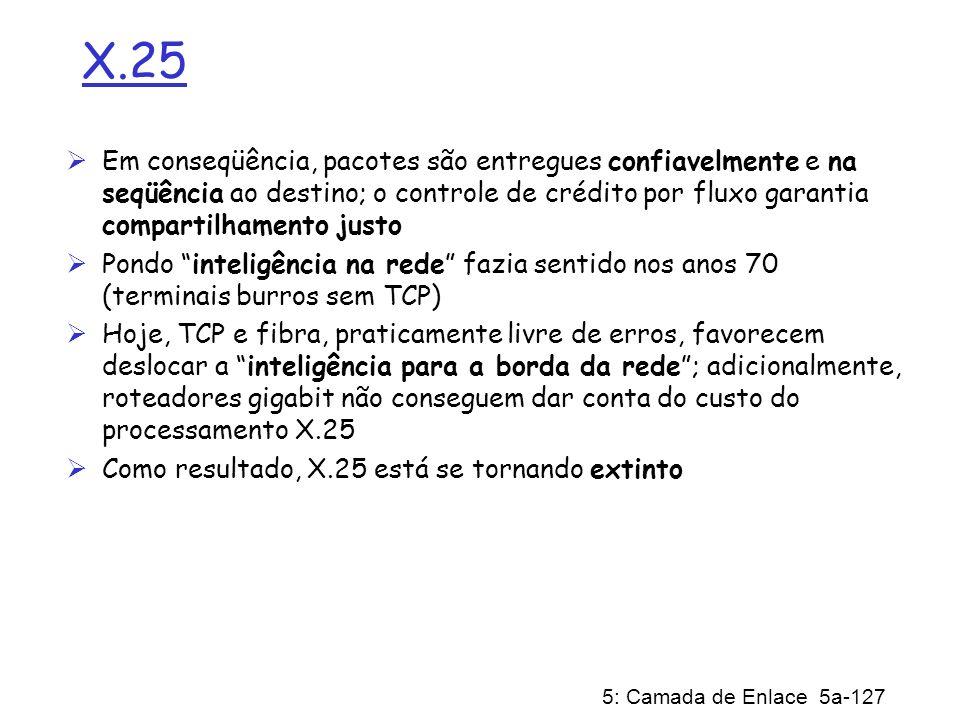 X.25 Em conseqüência, pacotes são entregues confiavelmente e na seqüência ao destino; o controle de crédito por fluxo garantia compartilhamento justo.