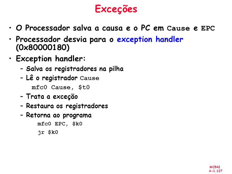 Exceções O Processador salva a causa e o PC em Cause e EPC