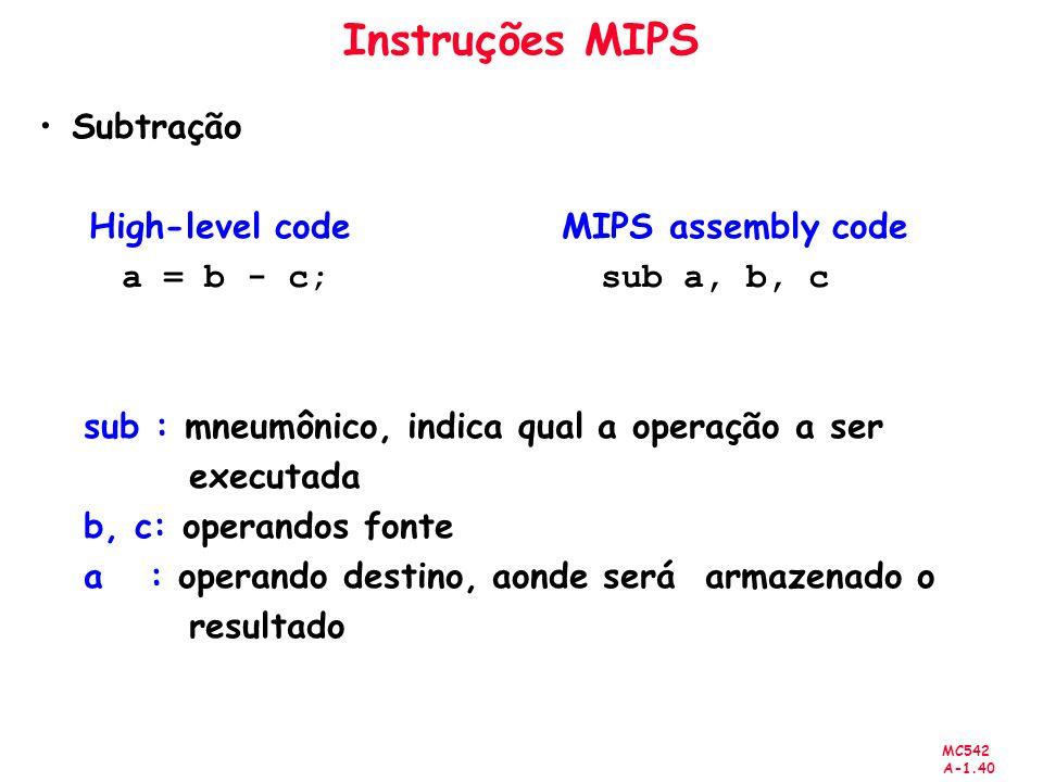 Instruções MIPS Subtração a = b - c; sub a, b, c