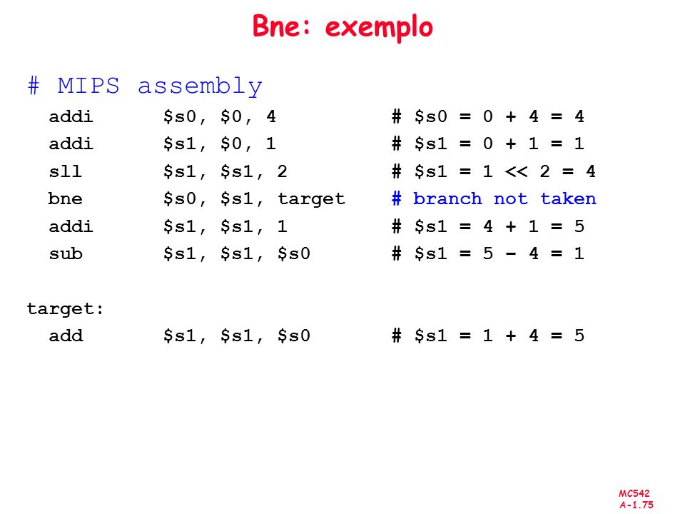 Bne: exemplo # MIPS assembly addi $s0, $0, 4 # $s0 = 0 + 4 = 4