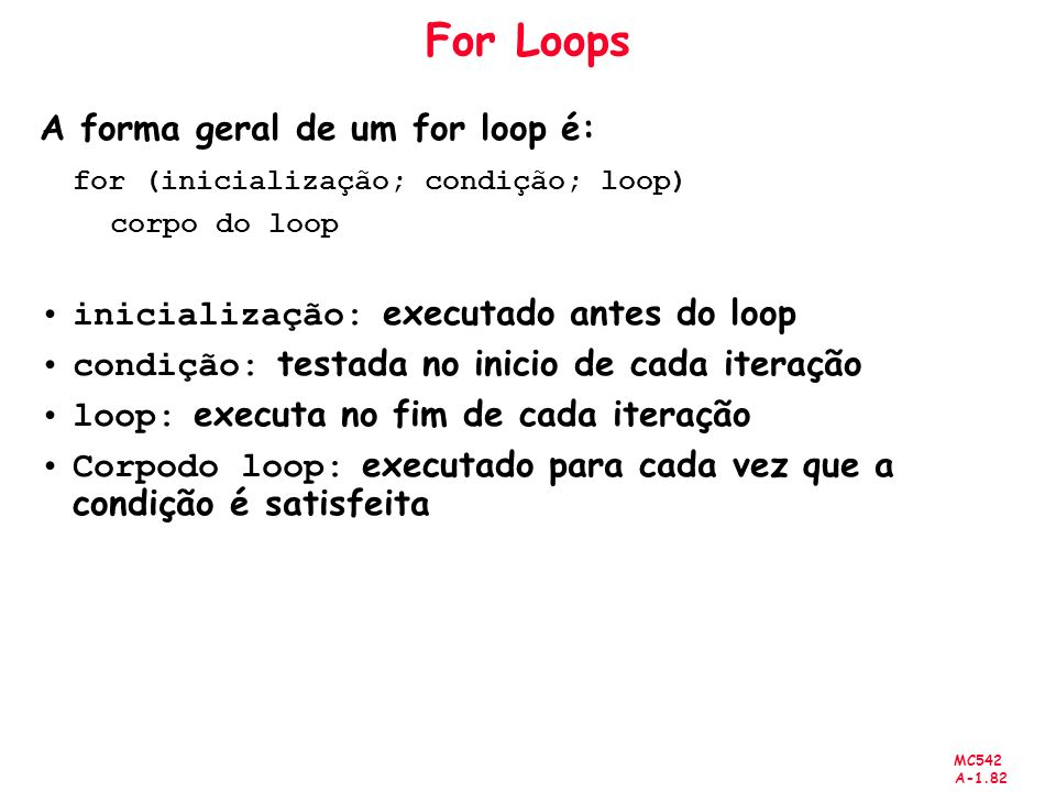 For Loops A forma geral de um for loop é:
