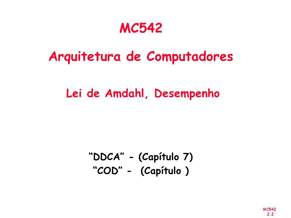 MC542 Arquitetura de Computadores Lei de Amdahl, Desempenho