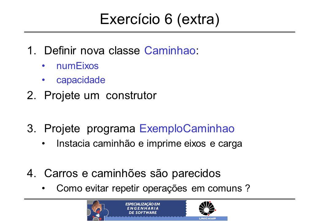 Exercício 6 (extra) Definir nova classe Caminhao: