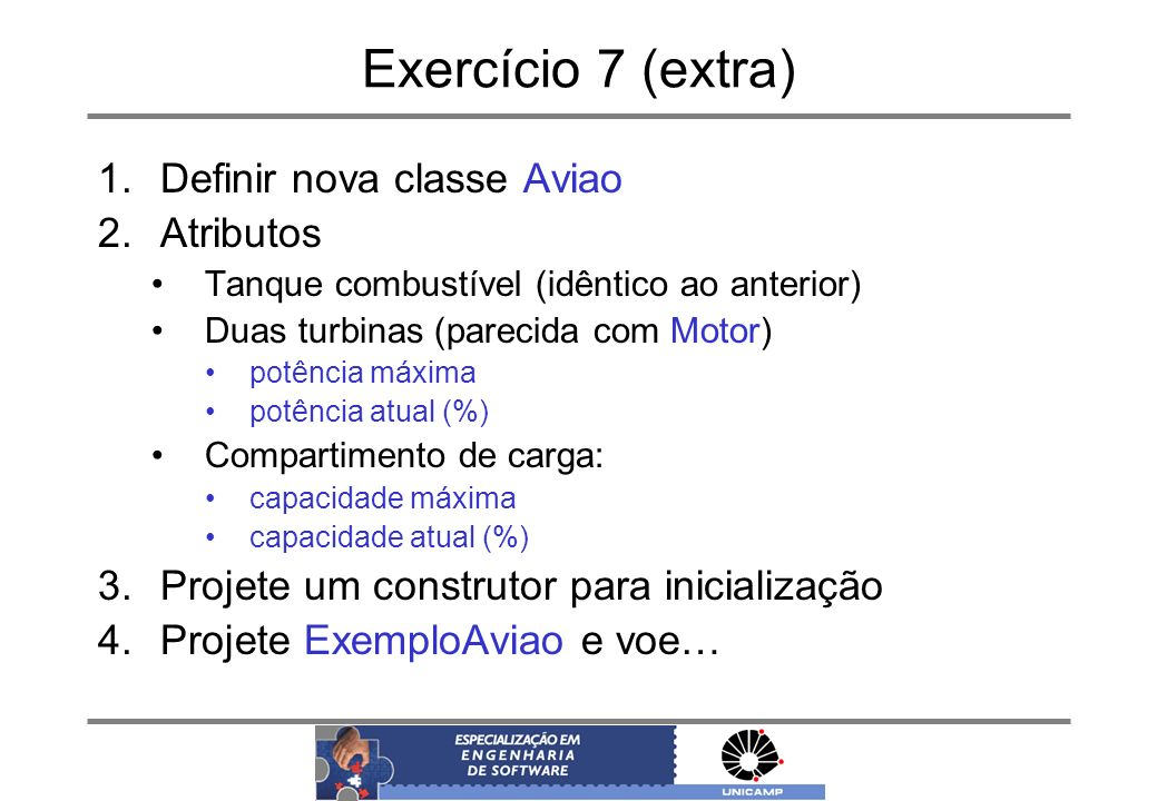 Exercício 7 (extra) Definir nova classe Aviao Atributos