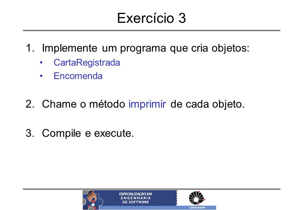 Exercício 3 Implemente um programa que cria objetos: