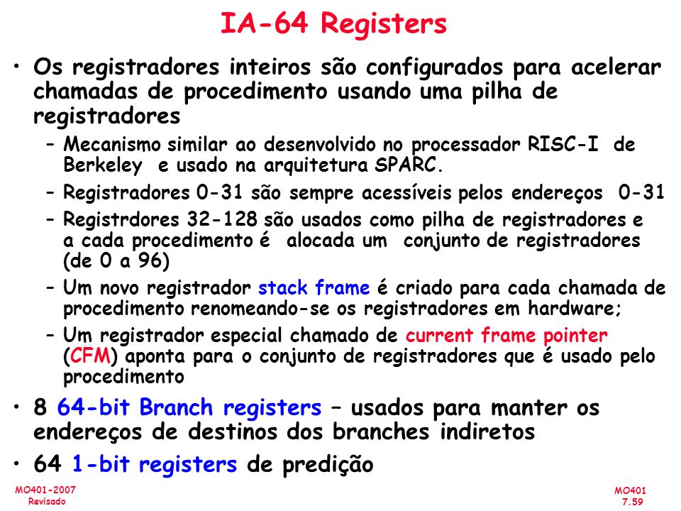 IA-64 RegistersOs registradores inteiros são configurados para acelerar chamadas de procedimento usando uma pilha de registradores.