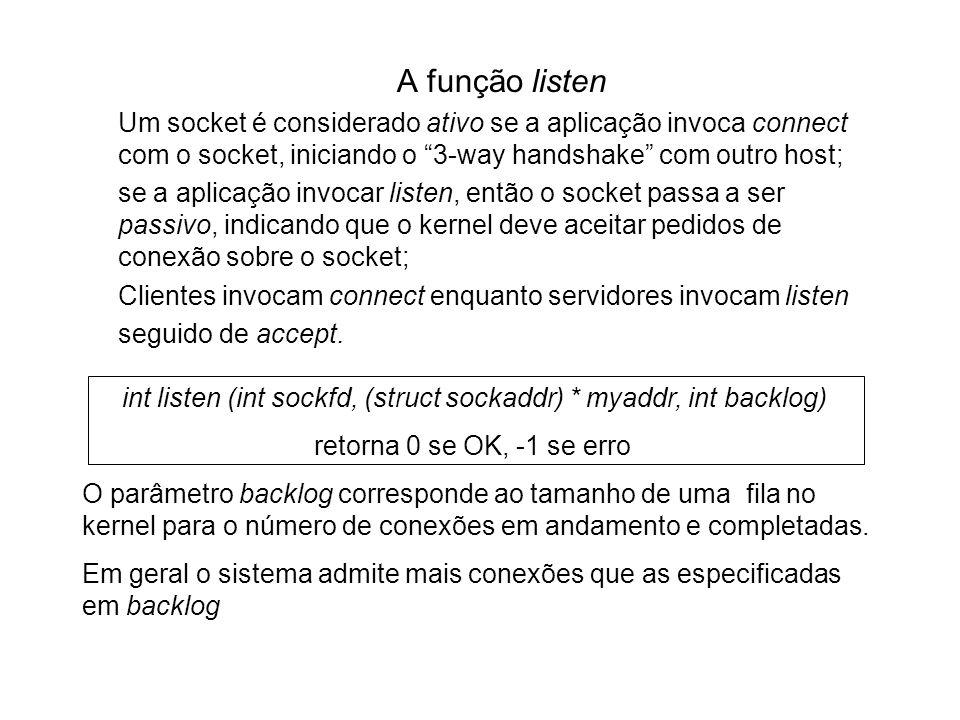 A função listen Um socket é considerado ativo se a aplicação invoca connect com o socket, iniciando o 3-way handshake com outro host;