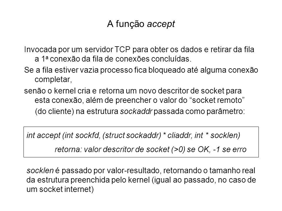 A função accept Invocada por um servidor TCP para obter os dados e retirar da fila a 1a conexão da fila de conexões concluídas.