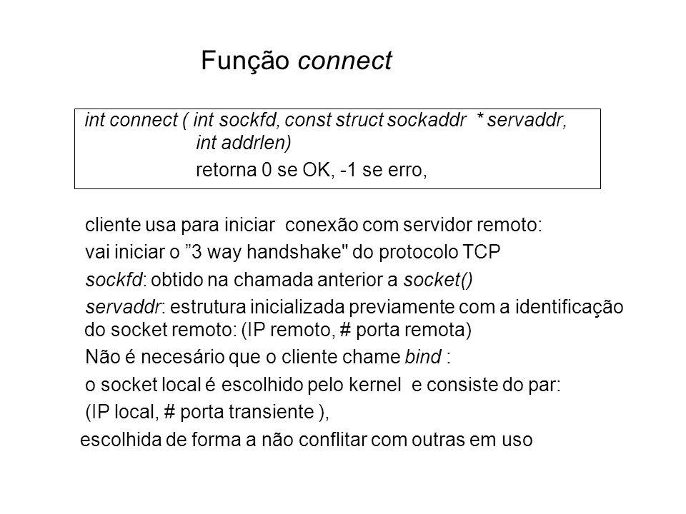 Função connect int connect ( int sockfd, const struct sockaddr * servaddr, int addrlen) retorna 0 se OK, -1 se erro,