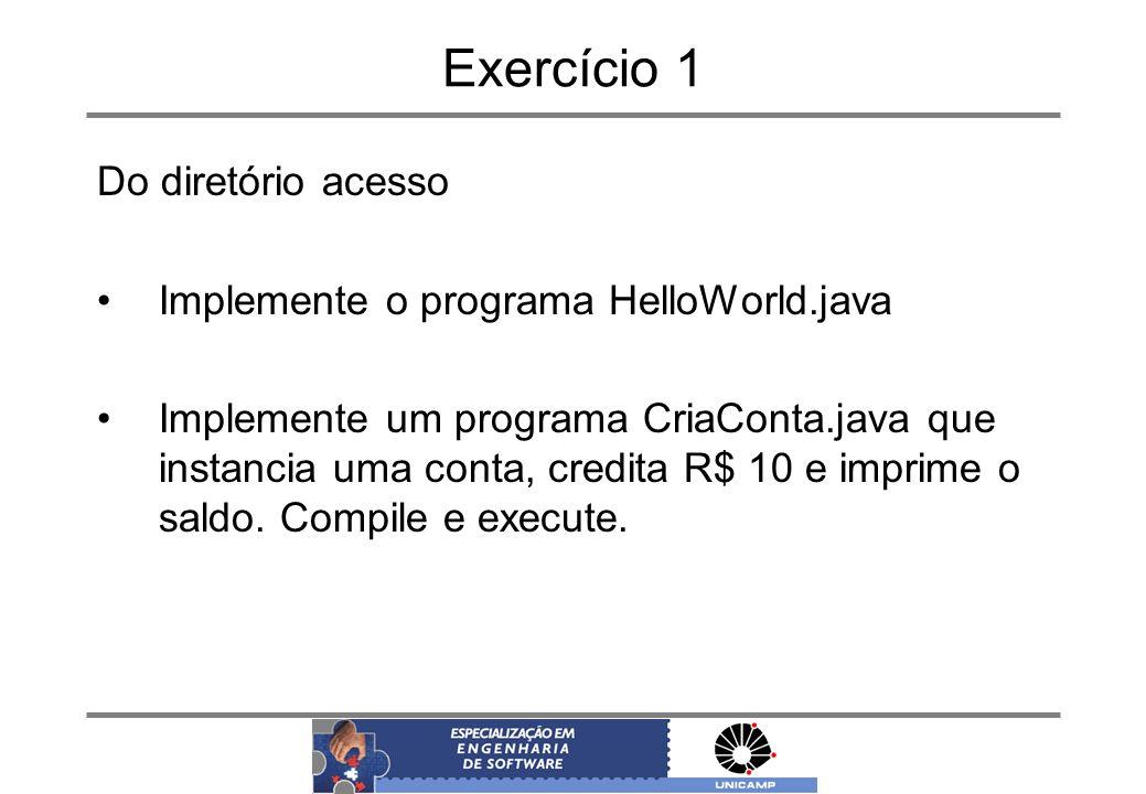 Exercício 1 Do diretório acesso Implemente o programa HelloWorld.java