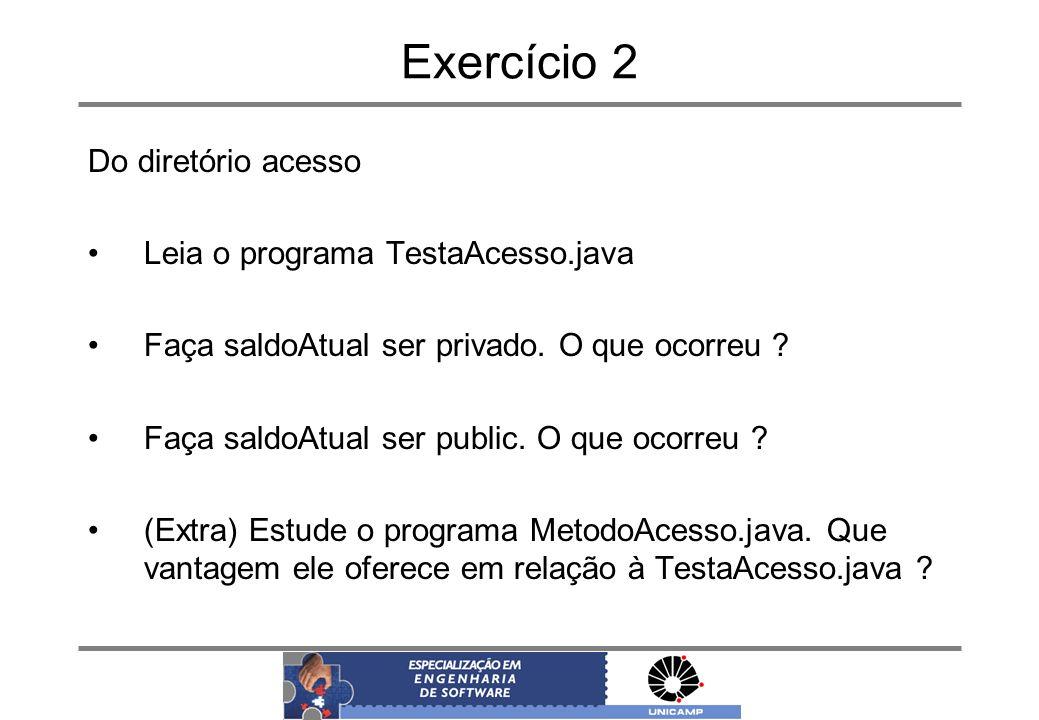 Exercício 2 Do diretório acesso Leia o programa TestaAcesso.java