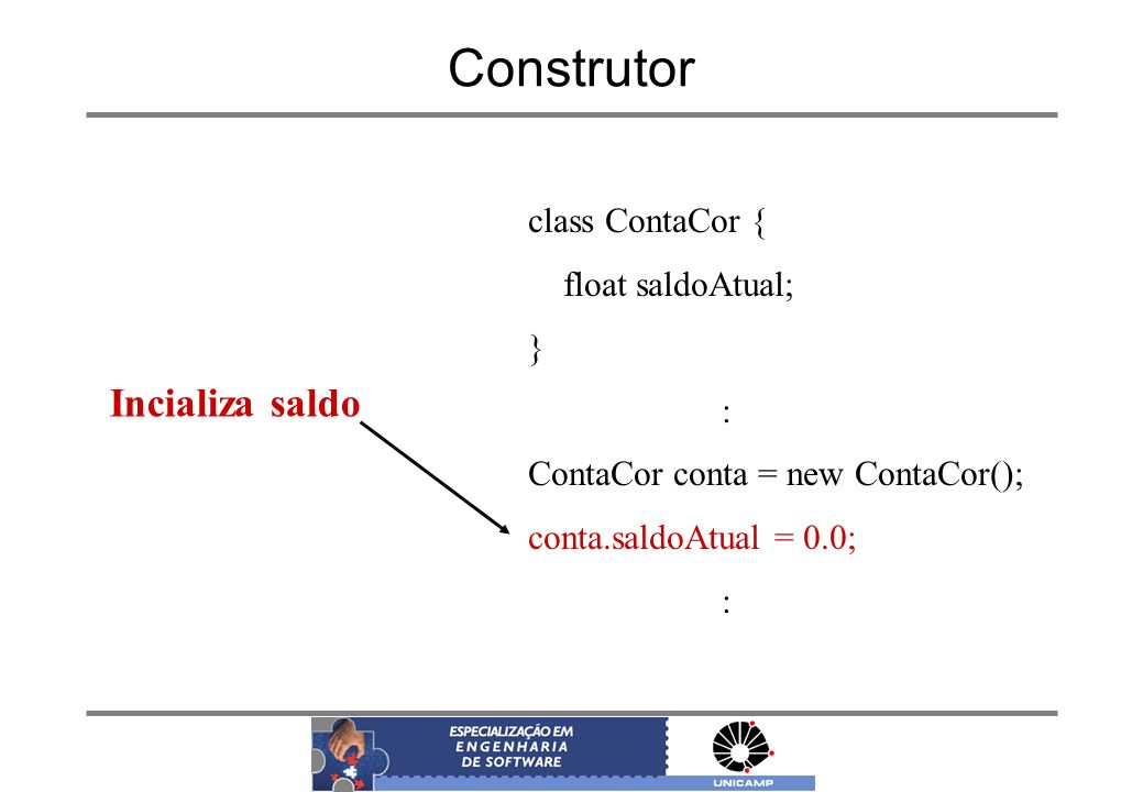 Construtor Incializa saldo class ContaCor { float saldoAtual; } :