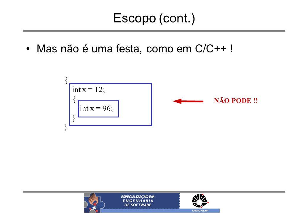Escopo (cont.) Mas não é uma festa, como em C/C++ ! { int x = 12;