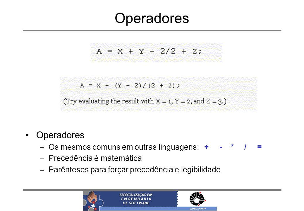 Operadores Operadores Os mesmos comuns em outras linguagens: + - * / =