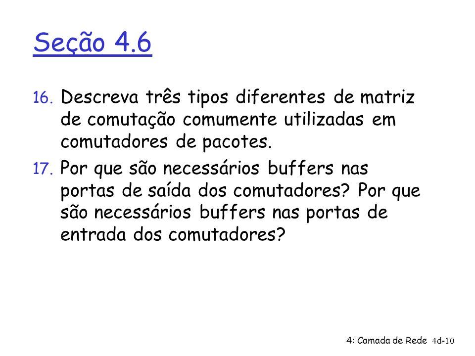 Seção 4.6 Descreva três tipos diferentes de matriz de comutação comumente utilizadas em comutadores de pacotes.
