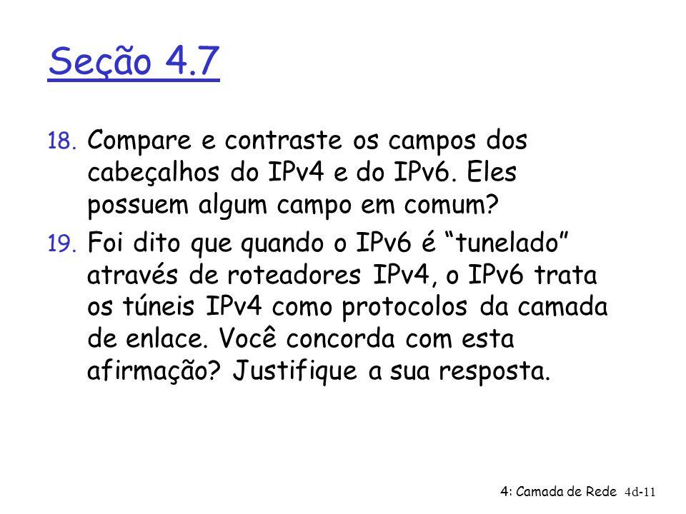 Seção 4.7 Compare e contraste os campos dos cabeçalhos do IPv4 e do IPv6. Eles possuem algum campo em comum