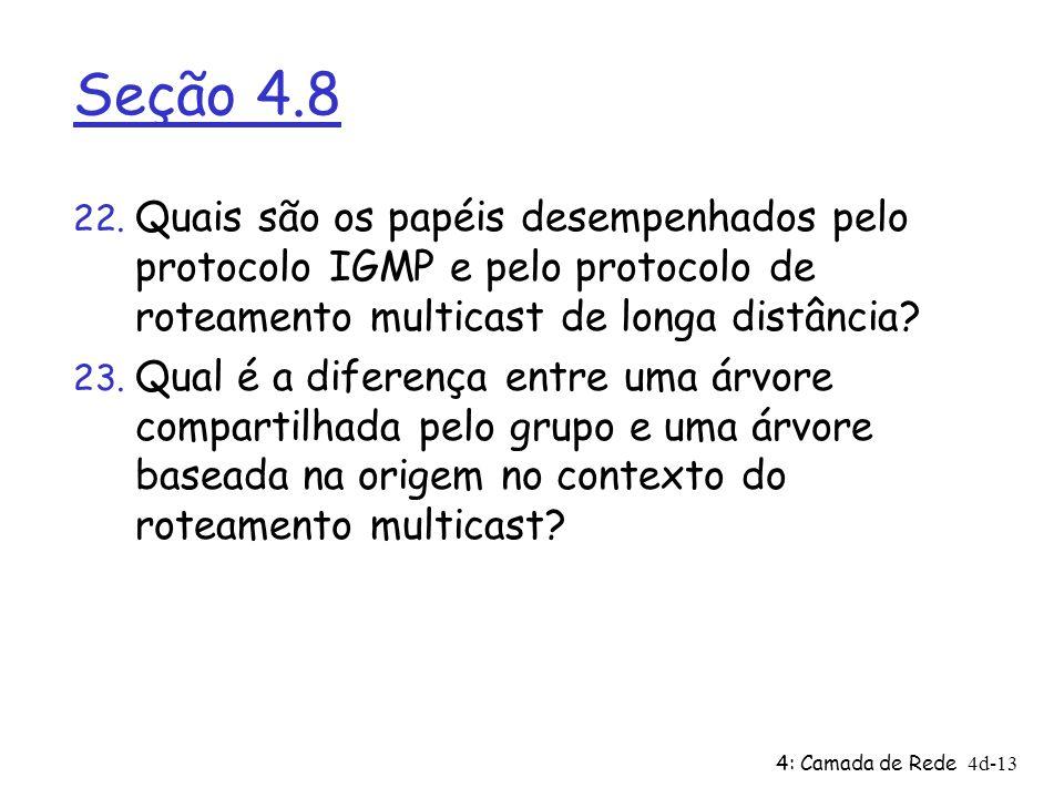 Seção 4.8 Quais são os papéis desempenhados pelo protocolo IGMP e pelo protocolo de roteamento multicast de longa distância