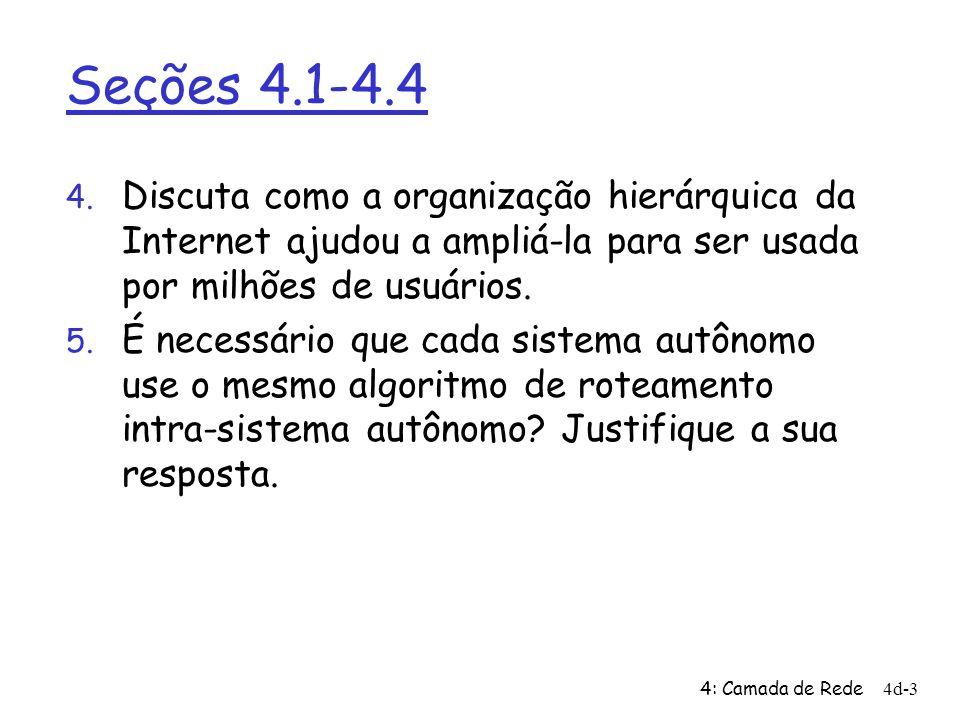 Seções 4.1-4.4 Discuta como a organização hierárquica da Internet ajudou a ampliá-la para ser usada por milhões de usuários.