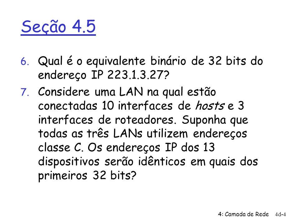 Seção 4.5 Qual é o equivalente binário de 32 bits do endereço IP 223.1.3.27