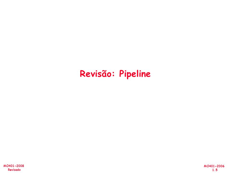 Revisão: Pipeline Review today, not so fast in future
