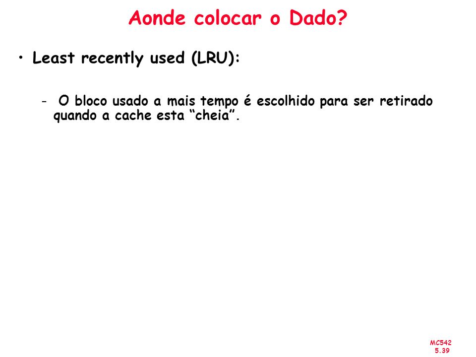 Aonde colocar o Dado Least recently used (LRU):