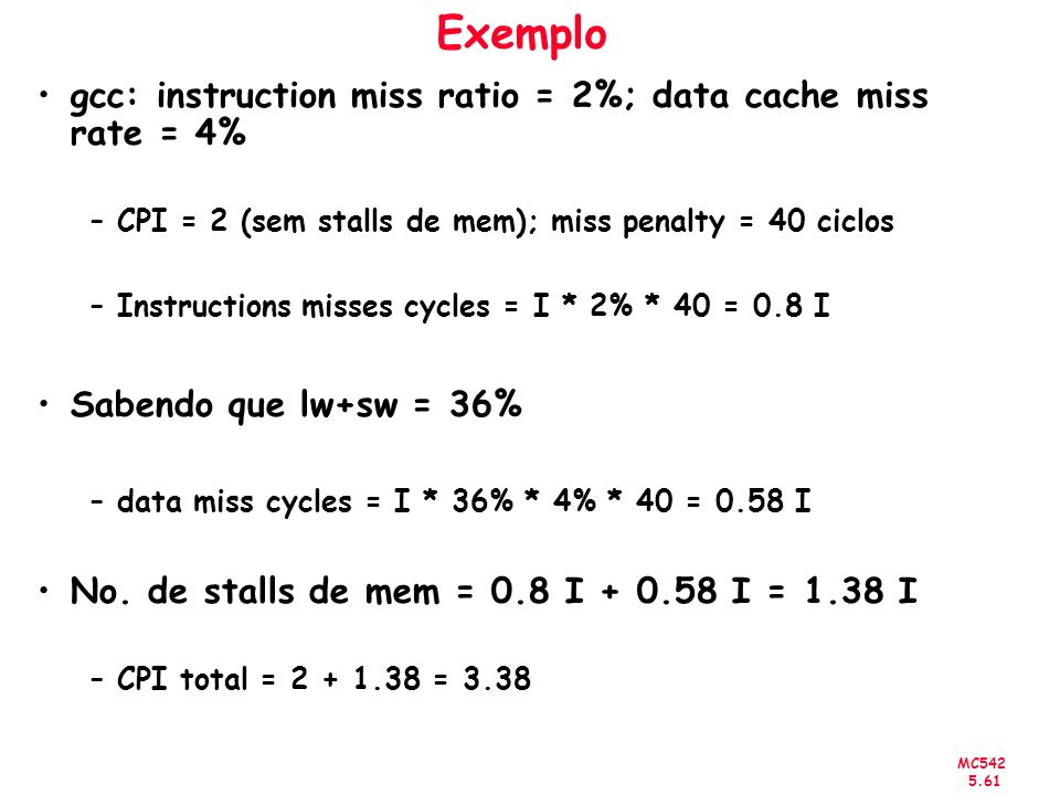 Exemplo gcc: instruction miss ratio = 2%; data cache miss rate = 4%