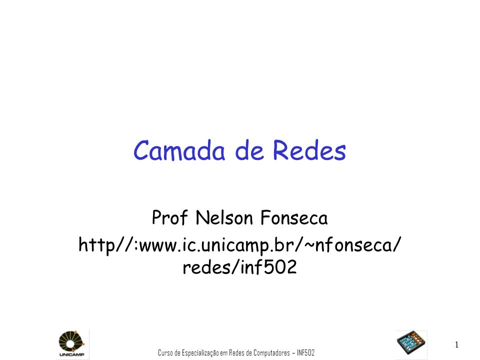 Prof Nelson Fonseca http//:www.ic.unicamp.br/~nfonseca/redes/inf502