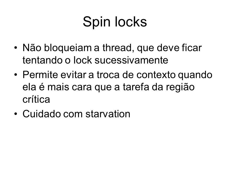 Spin locks Não bloqueiam a thread, que deve ficar tentando o lock sucessivamente.