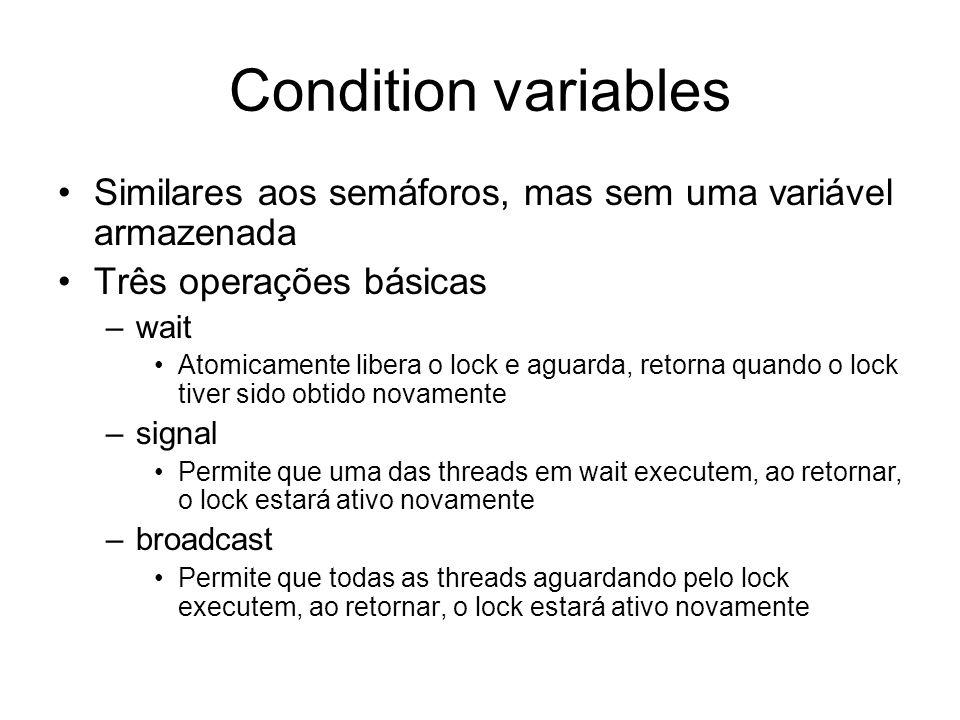 Condition variables Similares aos semáforos, mas sem uma variável armazenada. Três operações básicas.