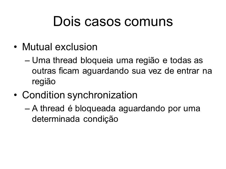 Dois casos comuns Mutual exclusion Condition synchronization