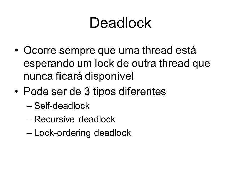 Deadlock Ocorre sempre que uma thread está esperando um lock de outra thread que nunca ficará disponível.