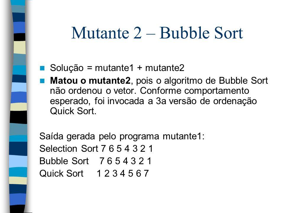 Mutante 2 – Bubble Sort Solução = mutante1 + mutante2
