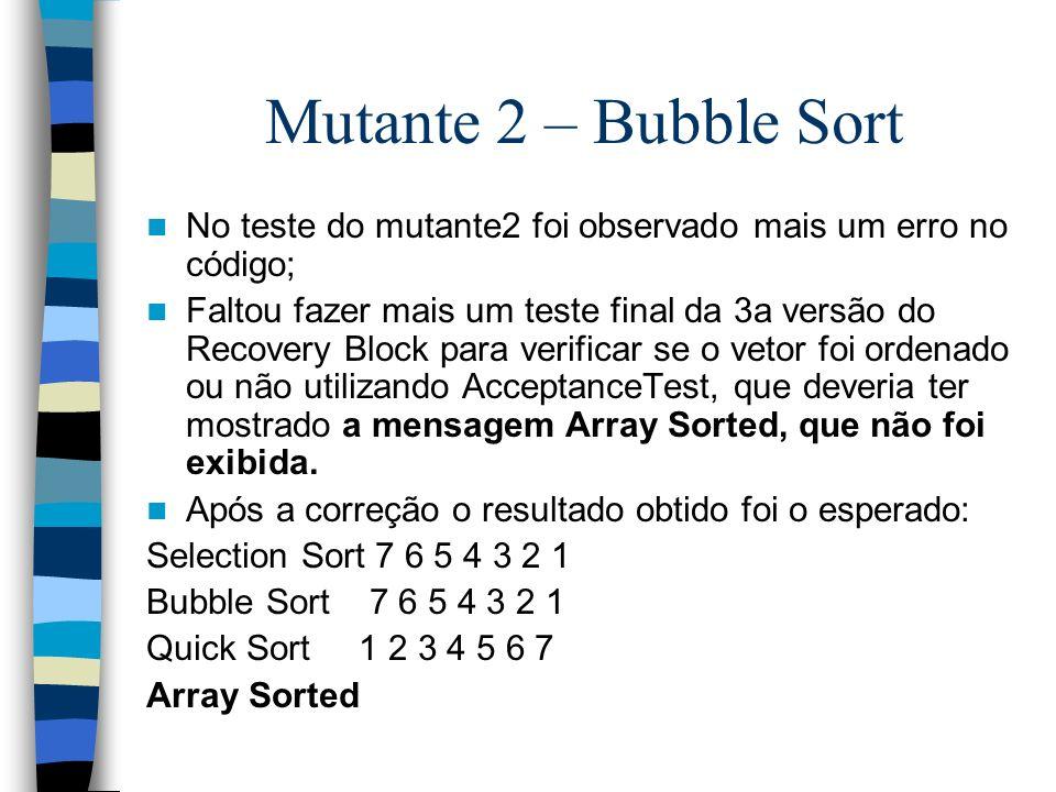 Mutante 2 – Bubble Sort No teste do mutante2 foi observado mais um erro no código;