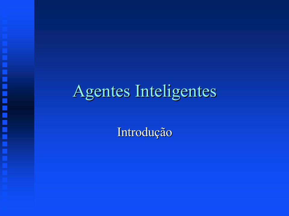 Agentes Inteligentes Introdução