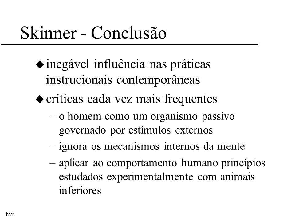 Skinner - Conclusão inegável influência nas práticas instrucionais contemporâneas. críticas cada vez mais frequentes.