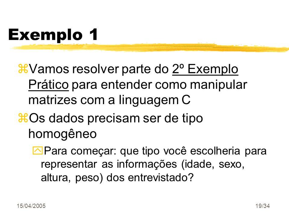 Exemplo 1 Vamos resolver parte do 2º Exemplo Prático para entender como manipular matrizes com a linguagem C.