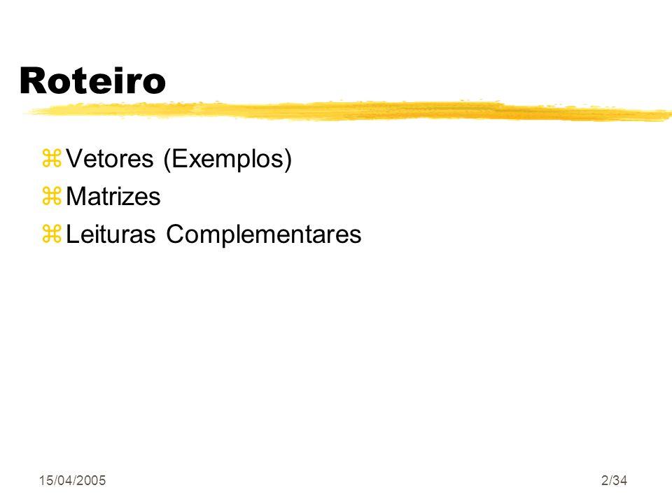 Roteiro Vetores (Exemplos) Matrizes Leituras Complementares 15/04/2005