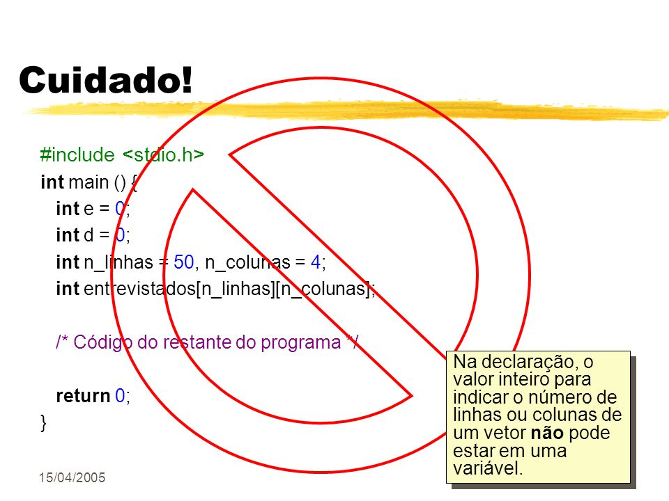 Cuidado! #include <stdio.h> int main () { int e = 0; int d = 0;