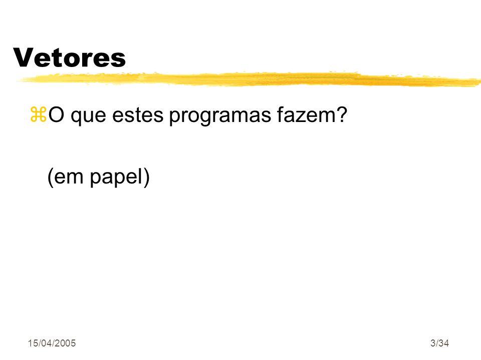 Vetores O que estes programas fazem (em papel) 15/04/2005