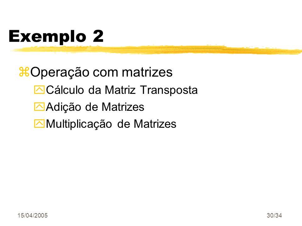 Exemplo 2 Operação com matrizes Cálculo da Matriz Transposta